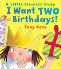 I Want Two Birthdays! by Tony Ross (Paperback, 2009)