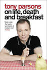 Tony Parsons on Life, Death and Breakfast by Tony Parsons (Hardback, 2010)