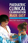 Paediatric Clinical Examination Made Easy by Niall O'Brien, Denis Gill (Paperback, 2006)