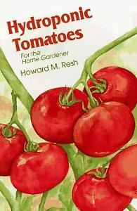 Hydroponic Tomatoes for the Home Gardener by Howard M. Resh
