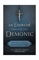 An Exorcist Explains The Demonic: The Antics Of Satan And His A... Free Shipping