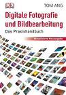 Digitale Fotografie und Bildbearbeitung von Tom Ang (2013, Gebundene Ausgabe)