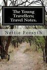 The Young Travellers; Travel Notes. by Nettie Forsyth (Paperback / softback, 2011)