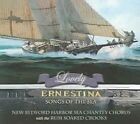 Lovely Ernestina Songs of The Sea 0687606002326 by Bedford Harbor S CD