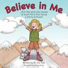 Believe in Me: For Little Girls Who Dream of Much More Than Being a Pretty Princess by Dr G I Haij (Paperback / softback, 2014)
