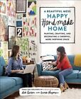 A Beautiful Mess Happy Handmade Home: A Room-By-Room Guide to Painting, Crafting, and Decorating a Cheerful, More Inspiring Space by Elsie Larson, Emma Chapman (Paperback, 2014)