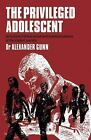 The Privileged Adolescent : An Outline of the Physical and Mental Problems of the Student Society by Alexander Derek Gower Gunn (1970)