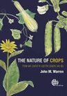 The Nature of Crops: How We Came to Eat the Plants We Do by John Warren (Hardback, 2015)
