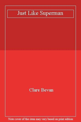Just Like Superman,Clare Bevan