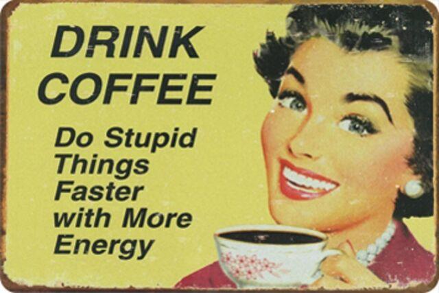 Drink Coffee - do stupid things faster ... Blechschild 20x30 cm 300/277 Kaffee