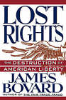 Lost Rights: The Destruction of American Liberty by James Bovard (Paperback / softback, 1995)