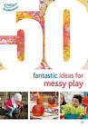 50 Fantastic Ideas for Messy Play by Phill Featherstone, Sally Featherstone (Paperback, 2016)