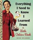 Everything I Need to Know I Learned from a Little Golden Book by Diane Muldrow (Hardback, 2013)