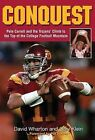 Conquest: Pete Carroll and the Trojans' Climb to the Top of the College Football Mountain by David Wharton, Gary Klein (Hardback, 2005)