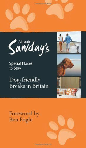 Dog-friendly Breaks in Britain (Alastair Sawday's Special Places to Stay) By Al