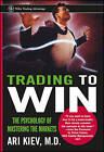 Trading to Win: The Psychology of Mastering the Markets by Ari Kiev (Hardback, 1998)