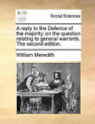 A Reply to the Defence of the Majority, on the Question Relating to General Warrants. the Second Edition. by William Meredith (Paperback / softback, 2010)