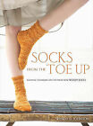 Socks from the Toe Up: Essential Techniques and Patterns from Wendy Knits by Wendy D. Johnson (Paperback, 2009)