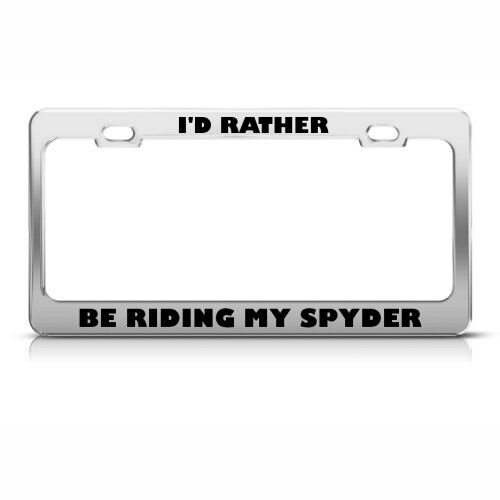 I/'D RATHER BE RIDING MY SPYDER License Plate Frame Stainless Metal Tag Holder