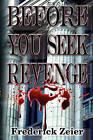 Before You Seek Revenge by Frederick Zeier (Paperback / softback, 2009)