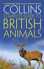 Collins Complete Guides - Collins Complete British Animals: A Photogrpahic Guide to Every Common Species by Paul Sterry (Paperback, 2010)