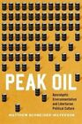 Peak Oil: Apocalyptic Environmentalism and Libertarian Political Culture by Matthew Schneider-Mayerson (Hardback, 2015)