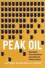 Peak Oil: Apocalyptic Environmentalism and Libertarian Political Culture by Matthew Schneider-Mayerson (Hardback, 2015)