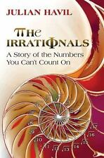 The Irrationals: A Story of the Numbers You Can't Count On by Havil, Julian