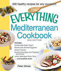 The Everything Mediterranean Cookbook: Includes: Homemade Greek Yogurt, Risotto with Smoked Eggplant, Chianti Chicken, Roasted Sea Bass with Potatoes and Fennel, Lemon Meringue Phyllo Tarts ...and Hundreds More! by Peter Minaki (Paperback, 2013)