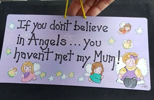 Sign Hanging Plaque /'If you don/'t believe in Angels.. you haven/'t met my Mum/'