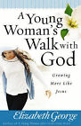 A Young Woman's Walk with God: Growing More Like Jesus by Elizabeth George (Paperback, 2006)