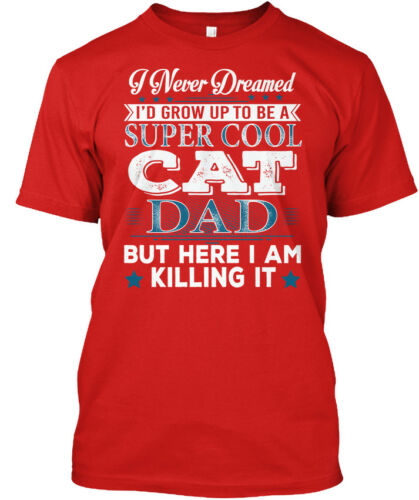 Never I/'d Grow Up To Be A Standard Unisex T-shirt Dreamed Super Cool Cat Dad I