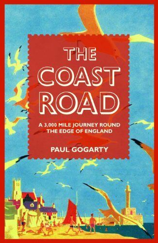 The Coast Road: A 3,000 Mile Journey Round the Edge of England,Paul Gogarty