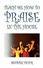 Teach Me How to Praise in the House by Minister Victor (2004, Paperback)