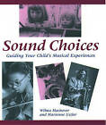 Sound Choices: Guiding Your Child's Musical Experiences by Marienne Uszler, Wilma Machover (Paperback, 1996)