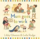 Mum Goes to Work by Libby Gleeson (Hardback, 2015)
