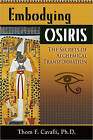 Embodying Osiris: The Secrets of Alchemical Integration by Thom F. Cavalli (Paperback, 2010)