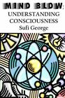 Mind Blow: Understanding Consciousness by Sufi George (Paperback / softback, 2009)