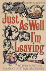 Just As Well I'm Leaving by Michael Booth (Paperback, 2005)