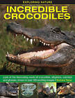 Exploring Nature: Incredible Crocodiles: Look at the Fascinating World of Crocodiles, Alligators, Caimans and Gharials, Shown in Over 180 Exciting Images by Barbara Taylor (Hardback, 2014)
