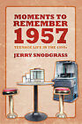 Moments to Remember 1957: Teenage Life in the 1950s by Jerry Snodgrass (Paperback / softback, 2008)