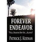 Forever Endeavor: 'Till Death Do Us...Alive? by Patrick J Keenan (Paperback / softback, 2011)