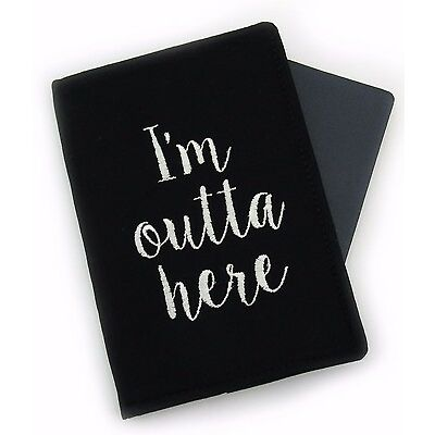 Black I'm Outta Here Embroidered Passport Cover Holder, Passport Wallet