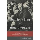 Bonhoeffer as Youth Worker: A Theological Vision for Discipleship and Life Together by Dr Andrew Root (Paperback / softback, 2014)