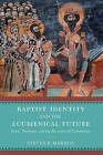 Baptist Identity and the Ecumenical Future: Story, Tradition, and the Recovery of Community by Steven R. Harmon (Hardback, 2016)
