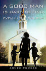 A Good Man Is Hard to Find, Even in the Church by Arne Powers (Paperback / softback, 2008)