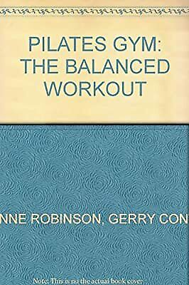 PILATES GYM: THE BALANCED WORKOUT, LYNNE ROBINSON, GERRY CONVY, Used; Good Book