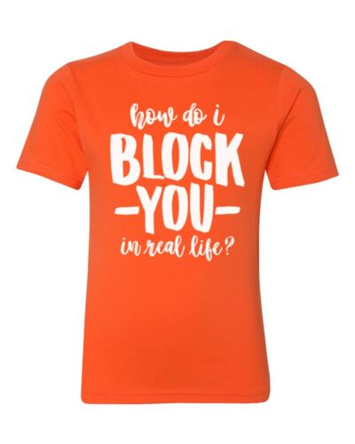 How Do I Block You In Real Life Details about  /Funny Kids T-Shirt Youth Shirt Unisex Tee