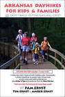 Arkansas Dayhikes for Kids & Families  : 105 Easy Trails in  The Natural State by Tim Ernst (Paperback / softback, 2010)