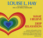 What I Believe and Deep Relaxation by Louise L. Hay (CD-Audio, 2005)